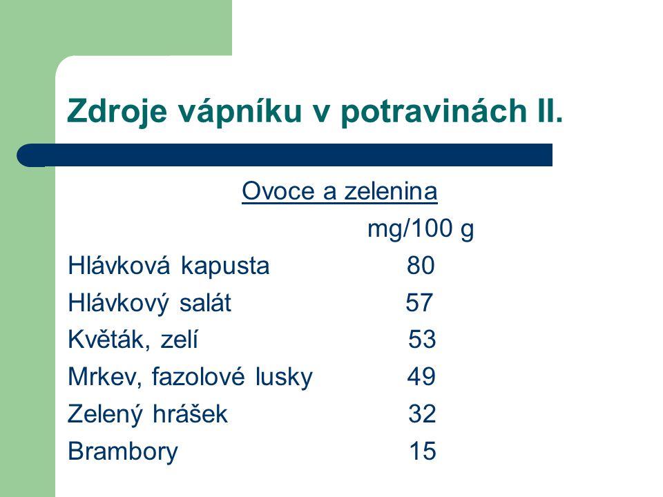 Zdroje vápníku v potravinách II. Ovoce a zelenina mg/100 g Hlávková kapusta 80 Hlávkový salát 57 Květák, zelí 53 Mrkev, fazolové lusky 49 Zelený hráše