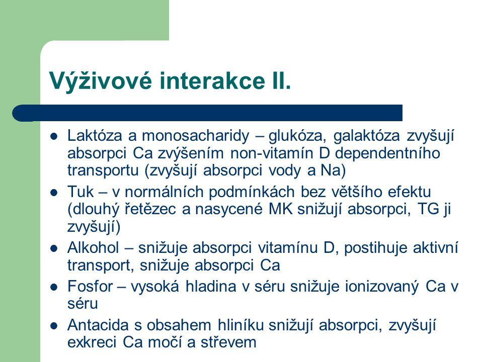 Výživové interakce II. Laktóza a monosacharidy – glukóza, galaktóza zvyšují absorpci Ca zvýšením non-vitamín D dependentního transportu (zvyšují absor