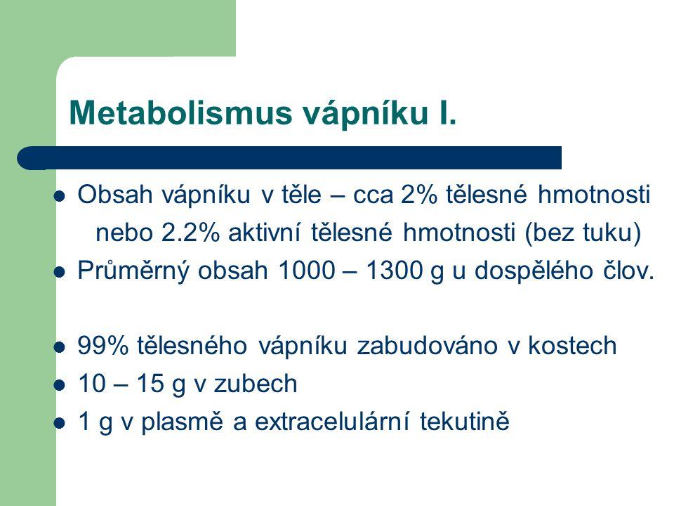 Metabolismus vápníku I. Obsah vápníku v těle – cca 2% tělesné hmotnosti nebo 2.2% aktivní tělesné hmotnosti (bez tuku) Průměrný obsah 1000 – 1300 g u