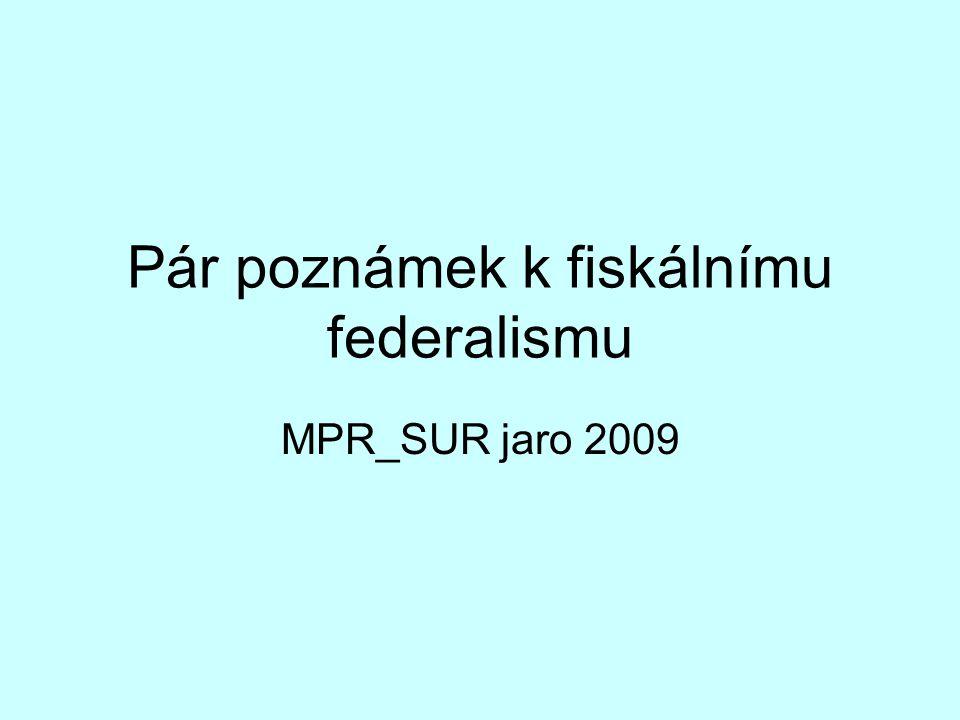 Pár poznámek k fiskálnímu federalismu MPR_SUR jaro 2009