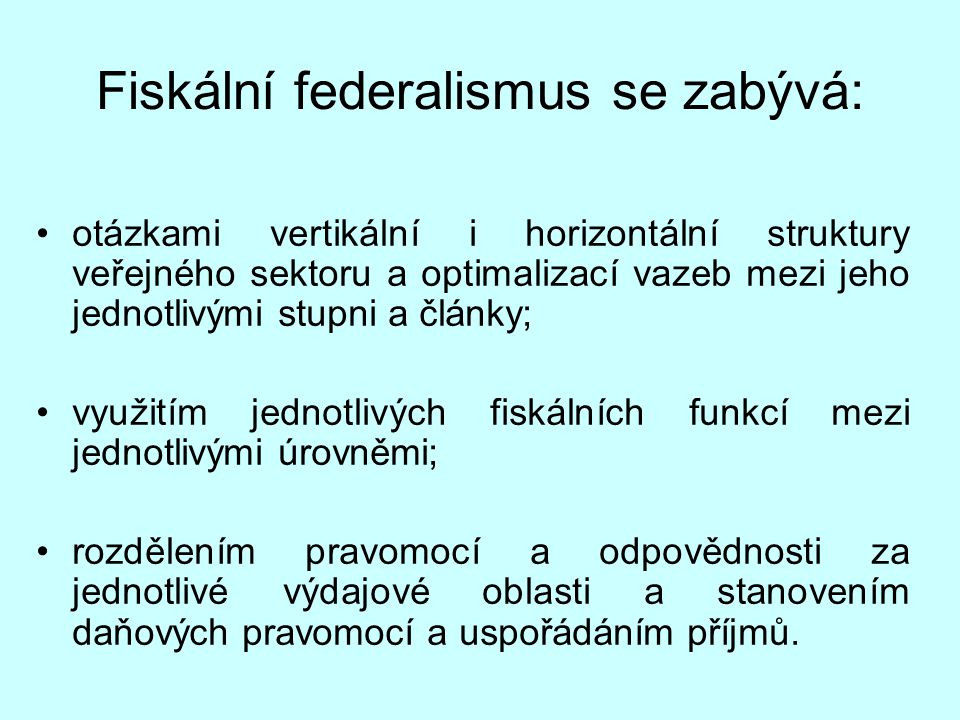 Fiskální federalismus se zabývá: otázkami vertikální i horizontální struktury veřejného sektoru a optimalizací vazeb mezi jeho jednotlivými stupni a č