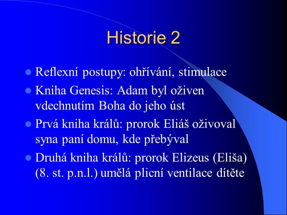 Historie 2 Reflexní postupy: ohřívání, stimulace Kniha Genesis: Adam byl oživen vdechnutím Boha do jeho úst Prvá kniha králů: prorok Eliáš oživoval syna paní domu, kde přebýval Druhá kniha králů: prorok Elizeus (Eliša) (8.