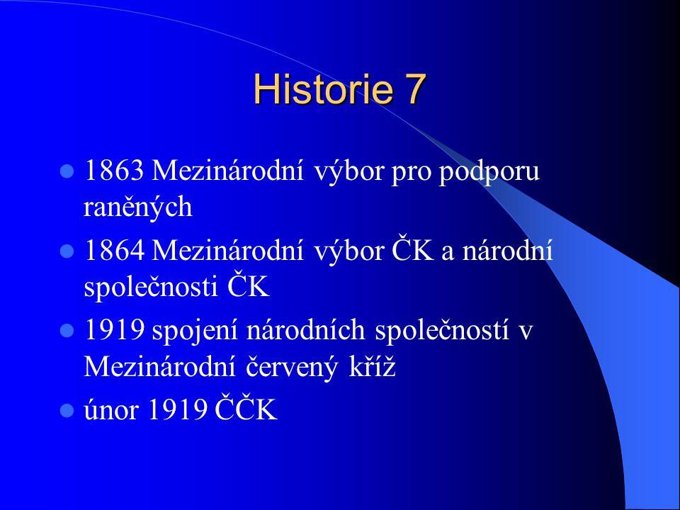 Historie 7 1863 Mezinárodní výbor pro podporu raněných 1864 Mezinárodní výbor ČK a národní společnosti ČK 1919 spojení národních společností v Mezinárodní červený kříž únor 1919 ČČK