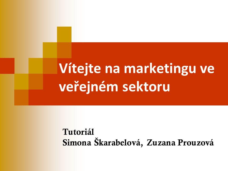 Vítejte na marketingu ve veřejném sektoru Tutoriál Simona Škarabelová, Zuzana Prouzová