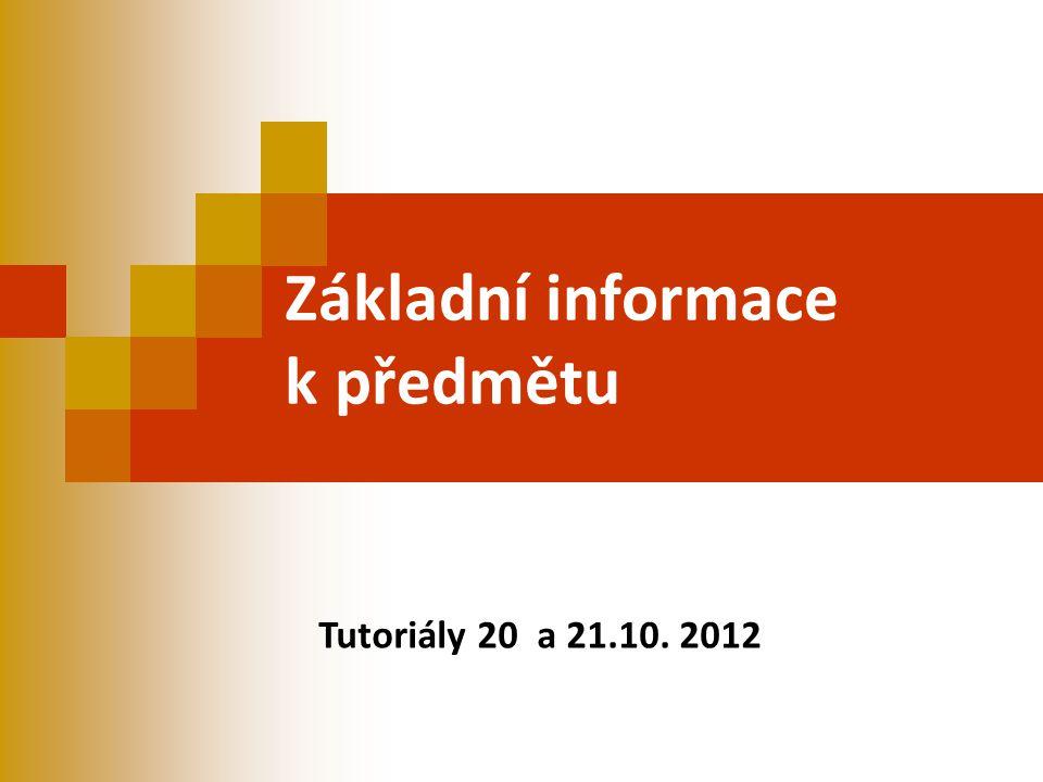 Základní informace k předmětu Tutoriály 20 a 21.10. 2012