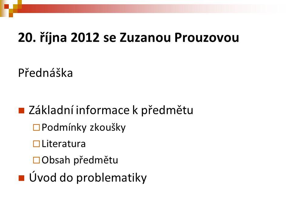 20. října 2012 se Zuzanou Prouzovou Přednáška Základní informace k předmětu  Podmínky zkoušky  Literatura  Obsah předmětu Úvod do problematiky