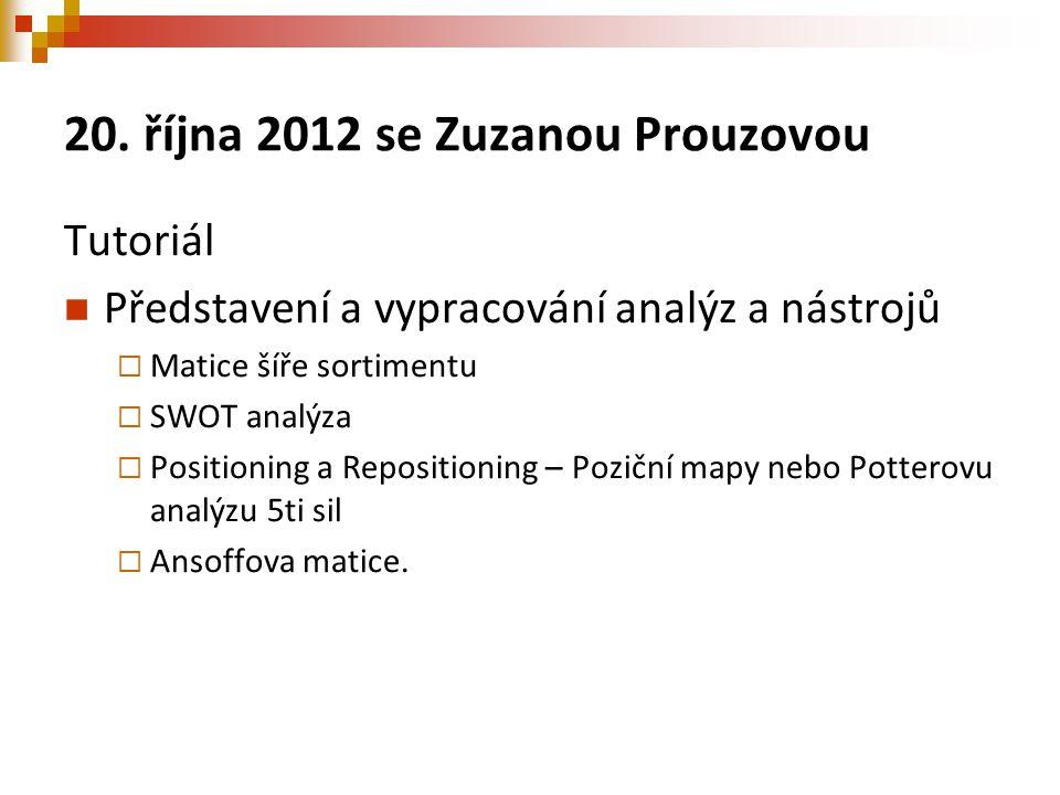 20. října 2012 se Zuzanou Prouzovou Tutoriál Představení a vypracování analýz a nástrojů  Matice šíře sortimentu  SWOT analýza  Positioning a Repos