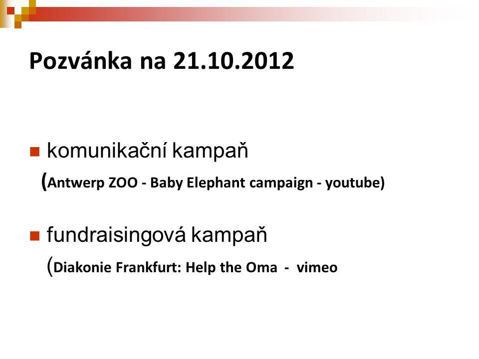 Pozvánka na 21.10.2012 komunikační kampaň ( Antwerp ZOO - Baby Elephant campaign - youtube) fundraisingová kampaň ( Diakonie Frankfurt: Help the Oma -