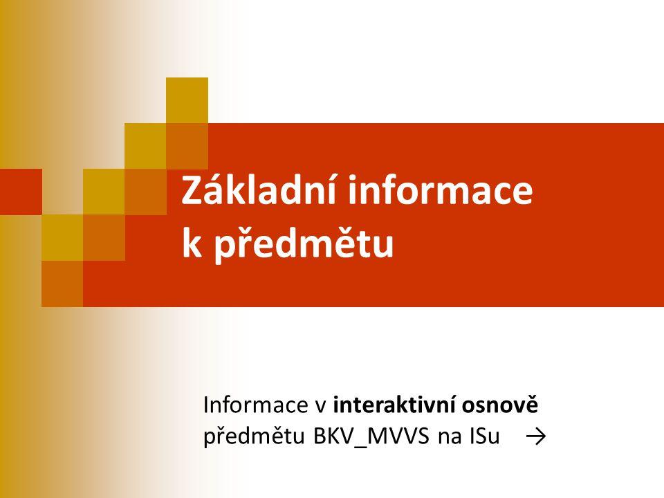 Základní informace k předmětu Informace v interaktivní osnově předmětu BKV_MVVS na ISu →