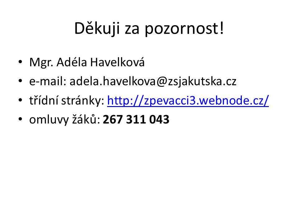Děkuji za pozornost! Mgr. Adéla Havelková e-mail: adela.havelkova@zsjakutska.cz třídní stránky: http://zpevacci3.webnode.cz/http://zpevacci3.webnode.c