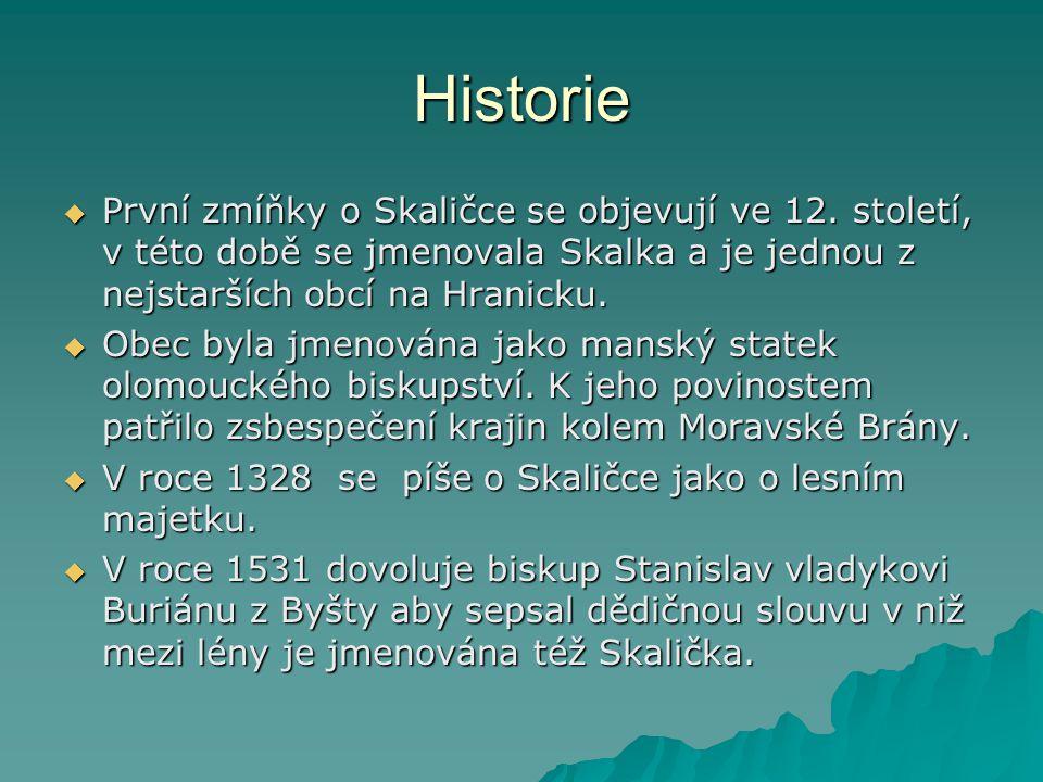 Historie  První zmíňky o Skaličce se objevují ve 12. století, v této době se jmenovala Skalka a je jednou z nejstarších obcí na Hranicku.  Obec byla
