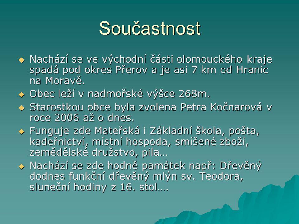 Součastnost  Nachází se ve východní části olomouckého kraje spadá pod okres Přerov a je asi 7 km od Hranic na Moravě.  Obec leží v nadmořské výšce 2