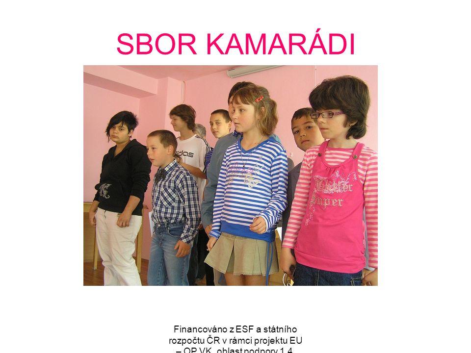 Financováno z ESF a státního rozpočtu ČR v rámci projektu EU – OP VK, oblast podpory 1.4. SBOR KAMARÁDI
