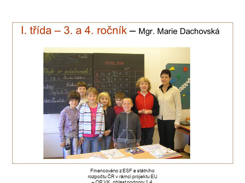 Financováno z ESF a státního rozpočtu ČR v rámci projektu EU – OP VK, oblast podpory 1.4. I. třída – 3. a 4. ročník – Mgr. Marie Dachovská