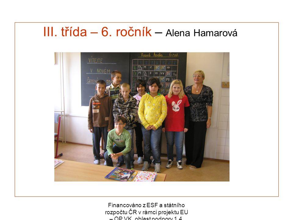 Financováno z ESF a státního rozpočtu ČR v rámci projektu EU – OP VK, oblast podpory 1.4. III. třída – 6. ročník – Alena Hamarová