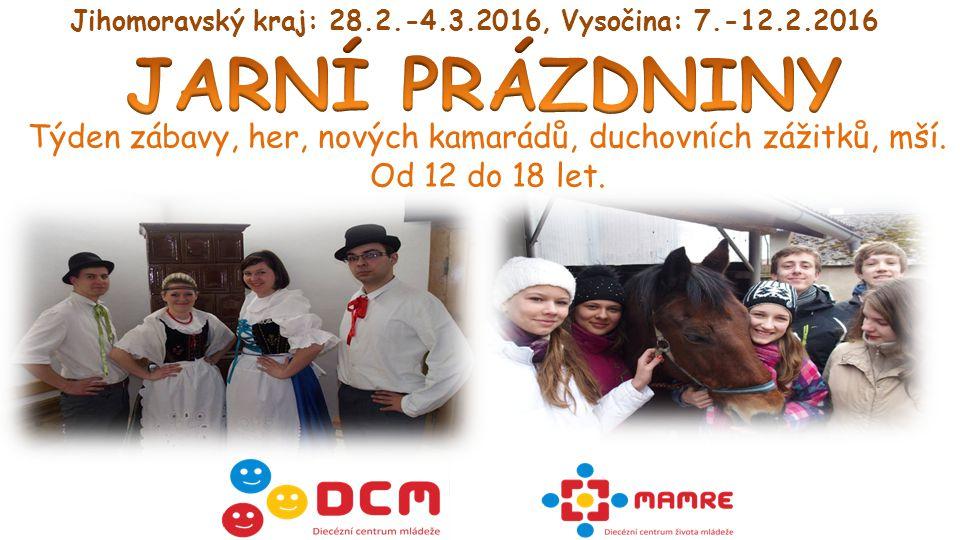Jihomoravský kraj: 28.2.-4.3.2016, Vysočina: 7.-12.2.2016 Týden zábavy, her, nových kamarádů, duchovních zážitků, mší.