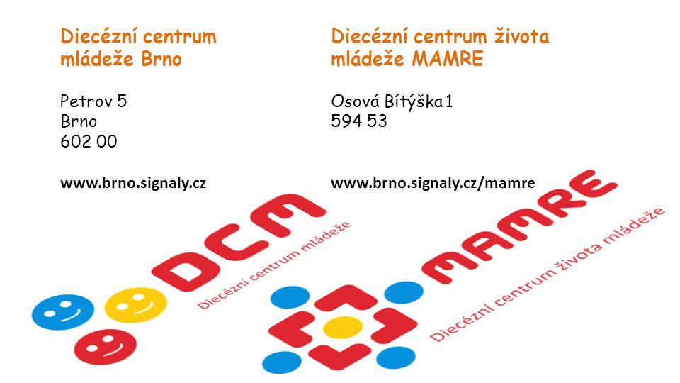 Diecézní centrum mládeže Brno Petrov 5 Brno 602 00 www.brno.signaly.cz Diecézní centrum života mládeže MAMRE Osová Bítýška 1 594 53 www.brno.signaly.cz/mamre