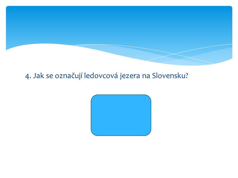 4. Jak se označují ledovcová jezera na Slovensku Plesa