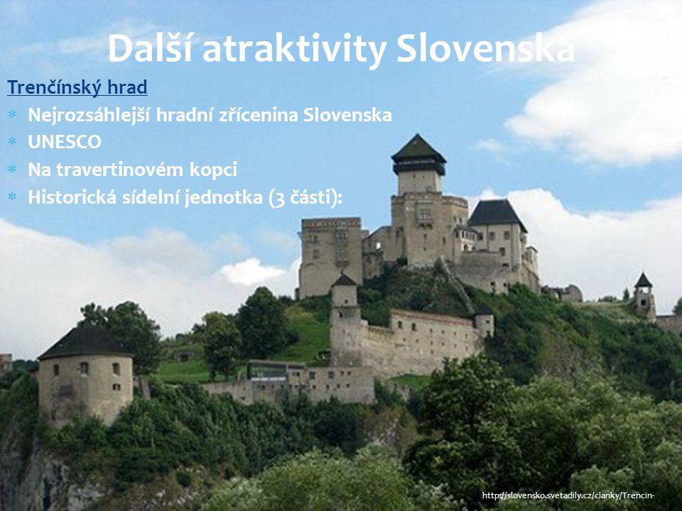 Trenčínský hrad  Nejrozsáhlejší hradní zřícenina Slovenska  UNESCO  Na travertinovém kopci  Historická sídelní jednotka (3 části): Další atraktivi