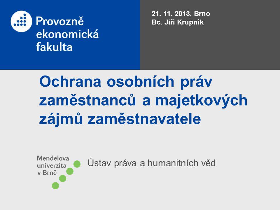 Ochrana osobních práv zaměstnanců a majetkových zájmů zaměstnavatele Ústav práva a humanitních věd 21.