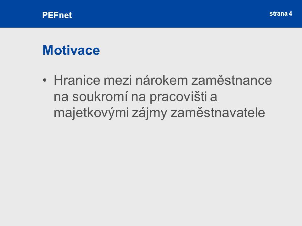 strana 4 Motivace Hranice mezi nárokem zaměstnance na soukromí na pracovišti a majetkovými zájmy zaměstnavatele PEFnet