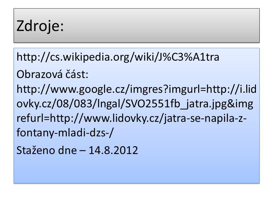 Zdroje: http://cs.wikipedia.org/wiki/J%C3%A1tra Obrazová část: http://www.google.cz/imgres imgurl=http://i.lid ovky.cz/08/083/lngal/SVO2551fb_jatra.jpg&img refurl=http://www.lidovky.cz/jatra-se-napila-z- fontany-mladi-dzs-/ Staženo dne – 14.8.2012 http://cs.wikipedia.org/wiki/J%C3%A1tra Obrazová část: http://www.google.cz/imgres imgurl=http://i.lid ovky.cz/08/083/lngal/SVO2551fb_jatra.jpg&img refurl=http://www.lidovky.cz/jatra-se-napila-z- fontany-mladi-dzs-/ Staženo dne – 14.8.2012