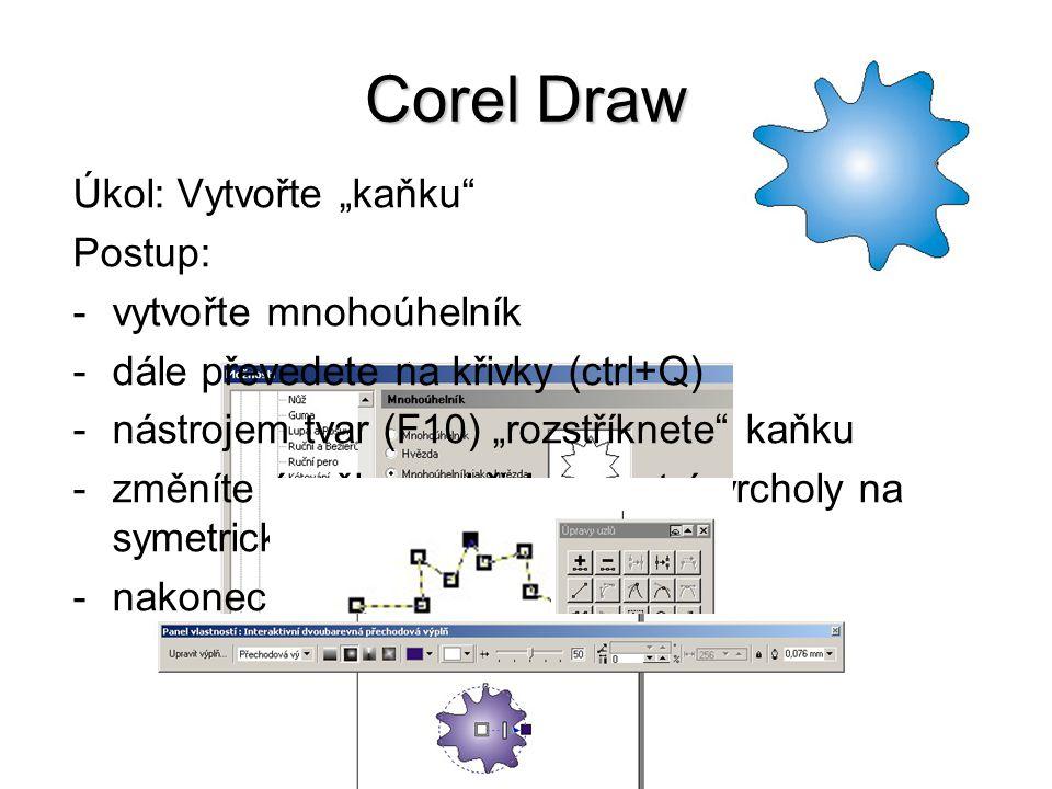 """Úkol: Vytvořte """"kaňku Postup: -vytvořte mnohoúhelník -dále převedete na křivky (ctrl+Q) -nástrojem tvar (F10) """"rozstříknete kaňku -změníte úsečky na křivky a ostré vrcholy na symetrické -nakonec kaňku vybarvíte vhodnou výplní"""