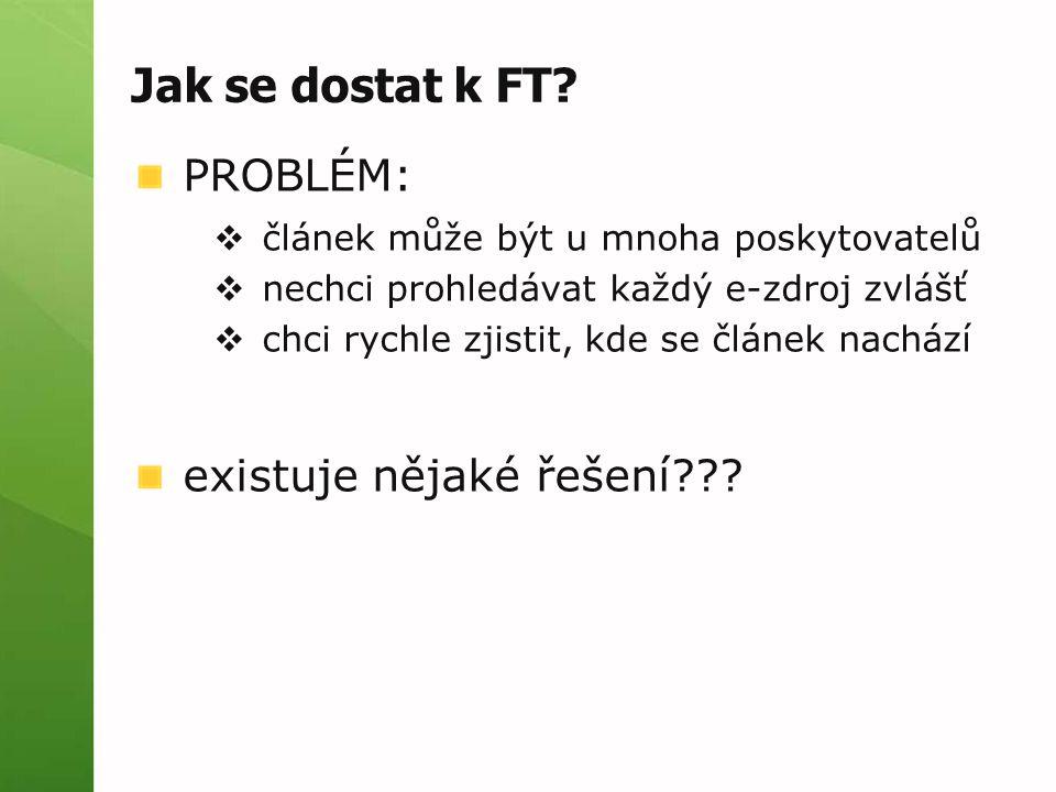 Jak se dostat k FT? PROBLÉM:  článek může být u mnoha poskytovatelů  nechci prohledávat každý e-zdroj zvlášť  chci rychle zjistit, kde se článek na