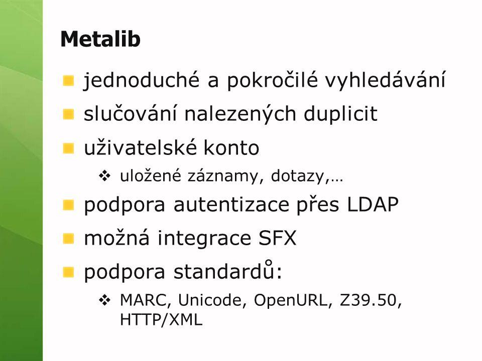 Metalib jednoduché a pokročilé vyhledávání slučování nalezených duplicit uživatelské konto  uložené záznamy, dotazy,… podpora autentizace přes LDAP m
