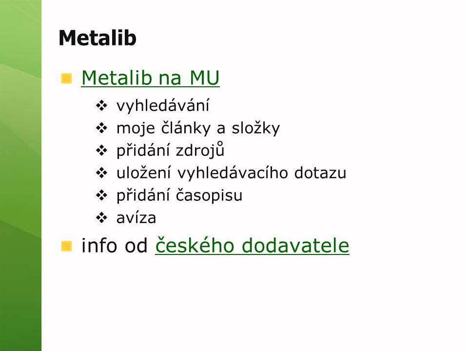 Metalib Metalib na MU  vyhledávání  moje články a složky  přidání zdrojů  uložení vyhledávacího dotazu  přidání časopisu  avíza info od českého dodavatelečeského dodavatele