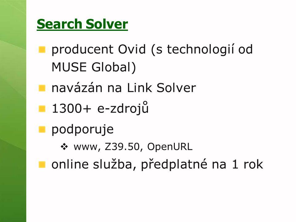 Search Solver producent Ovid (s technologií od MUSE Global) navázán na Link Solver 1300+ e-zdrojů podporuje  www, Z39.50, OpenURL online služba, předplatné na 1 rok