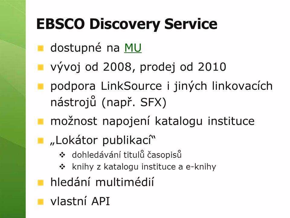 EBSCO Discovery Service dostupné na MUMU vývoj od 2008, prodej od 2010 podpora LinkSource i jiných linkovacích nástrojů (např. SFX) možnost napojení k