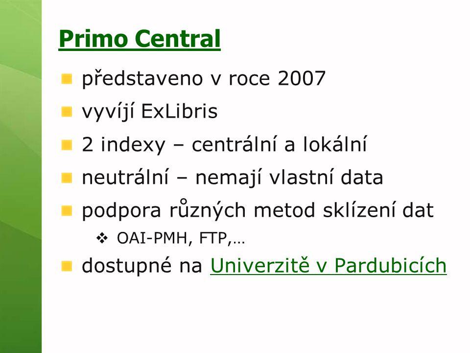 Primo Central představeno v roce 2007 vyvíjí ExLibris 2 indexy – centrální a lokální neutrální – nemají vlastní data podpora různých metod sklízení da