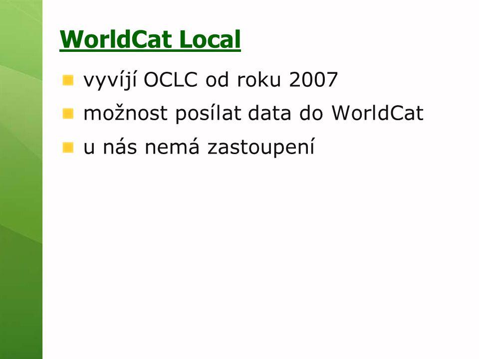 WorldCat Local vyvíjí OCLC od roku 2007 možnost posílat data do WorldCat u nás nemá zastoupení