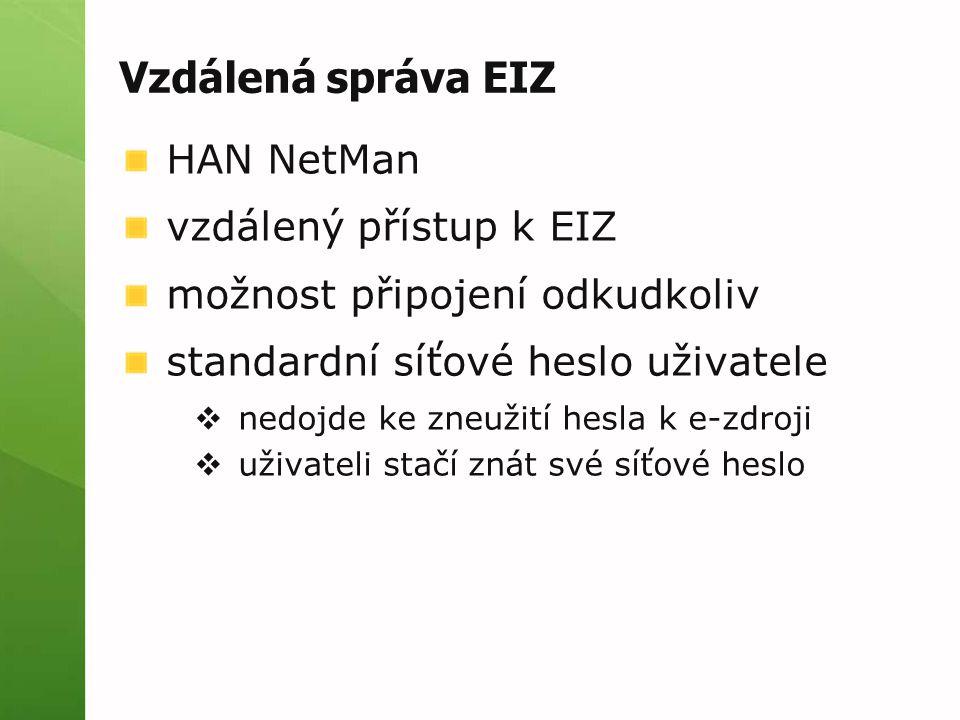 Vzdálená správa EIZ HAN NetMan vzdálený přístup k EIZ možnost připojení odkudkoliv standardní síťové heslo uživatele  nedojde ke zneužití hesla k e-zdroji  uživateli stačí znát své síťové heslo