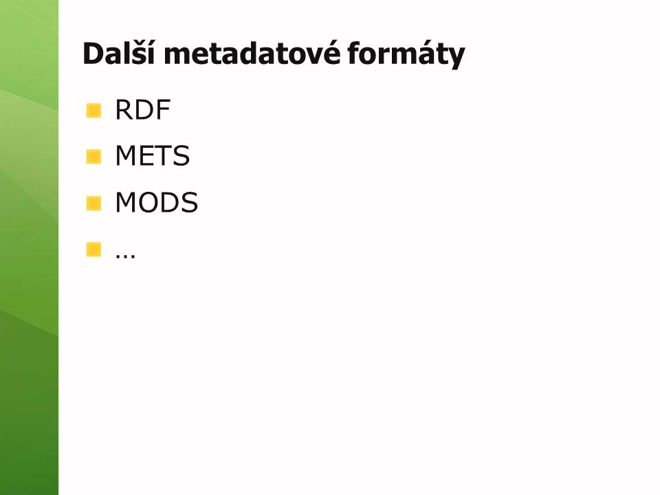 Další metadatové formáty RDF METS MODS …