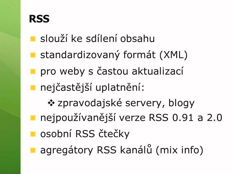 RSS slouží ke sdílení obsahu standardizovaný formát (XML) pro weby s častou aktualizací nejčastější uplatnění:  zpravodajské servery, blogy nejpoužív
