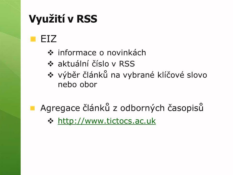 Využití v RSS EIZ  informace o novinkách  aktuální číslo v RSS  výběr článků na vybrané klíčové slovo nebo obor Agregace článků z odborných časopis