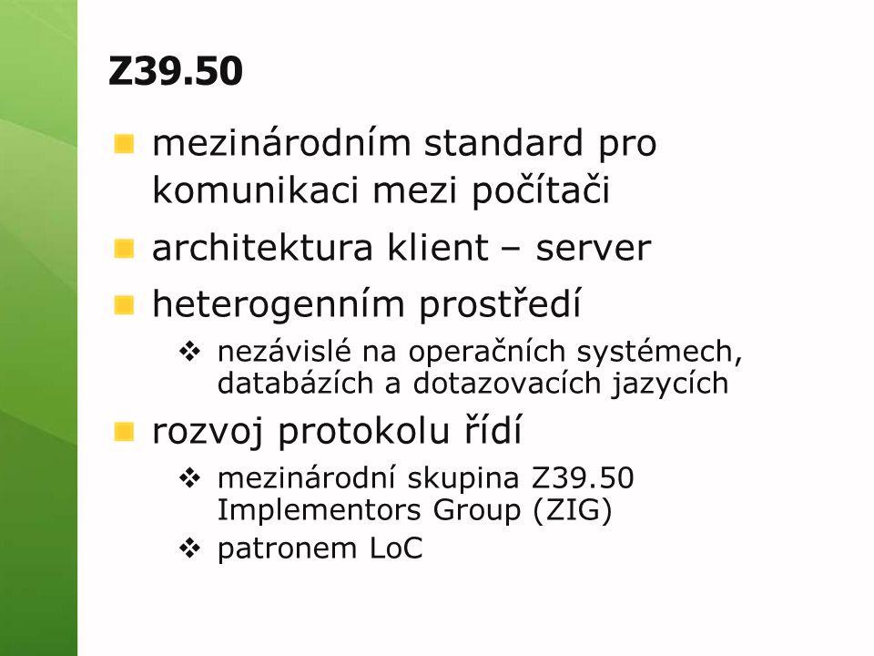 Z39.50 mezinárodním standard pro komunikaci mezi počítači architektura klient – server heterogenním prostředí  nezávislé na operačních systémech, databázích a dotazovacích jazycích rozvoj protokolu řídí  mezinárodní skupina Z39.50 Implementors Group (ZIG)  patronem LoC