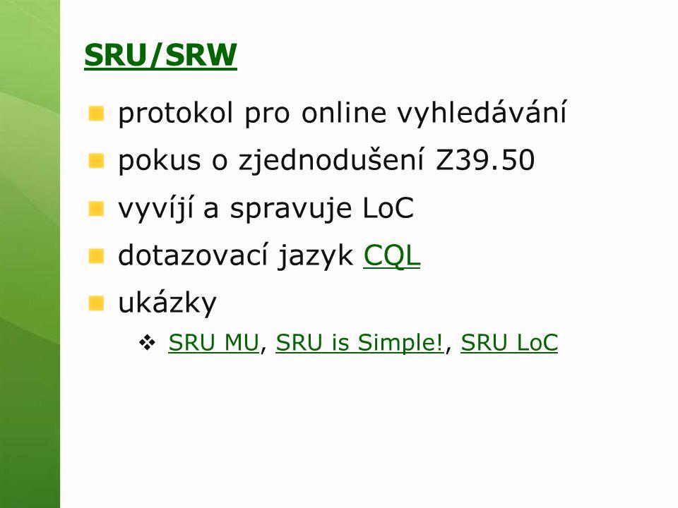 SRU/SRW protokol pro online vyhledávání pokus o zjednodušení Z39.50 vyvíjí a spravuje LoC dotazovací jazyk CQLCQL ukázky  SRU MU, SRU is Simple!, SRU LoC SRU MUSRU is Simple!SRU LoC