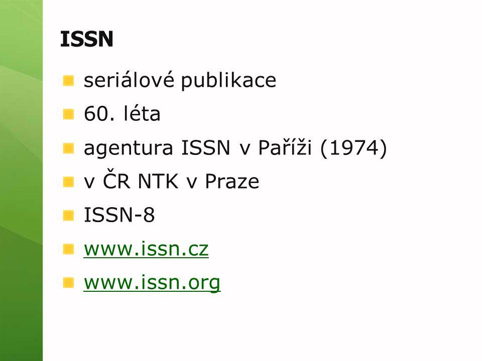 ISSN seriálové publikace 60. léta agentura ISSN v Paříži (1974) v ČR NTK v Praze ISSN-8 www.issn.cz www.issn.org