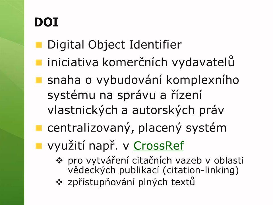 DOI Digital Object Identifier iniciativa komerčních vydavatelů snaha o vybudování komplexního systému na správu a řízení vlastnických a autorských práv centralizovaný, placený systém využití např.