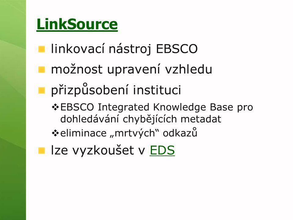 """LinkSource linkovací nástroj EBSCO možnost upravení vzhledu přizpůsobení instituci  EBSCO Integrated Knowledge Base pro dohledávání chybějících metadat  eliminace """"mrtvých odkazů lze vyzkoušet v EDSEDS"""