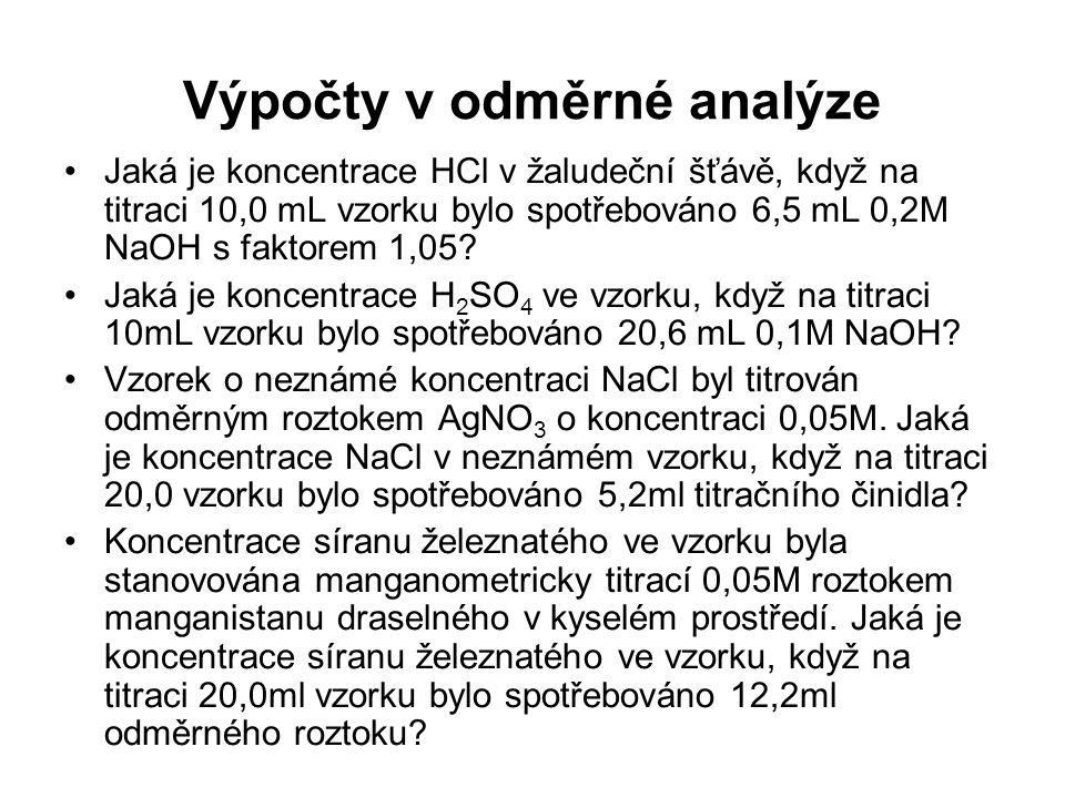 Výpočty v odměrné analýze Jaká je koncentrace HCl v žaludeční šťávě, když na titraci 10,0 mL vzorku bylo spotřebováno 6,5 mL 0,2M NaOH s faktorem 1,05