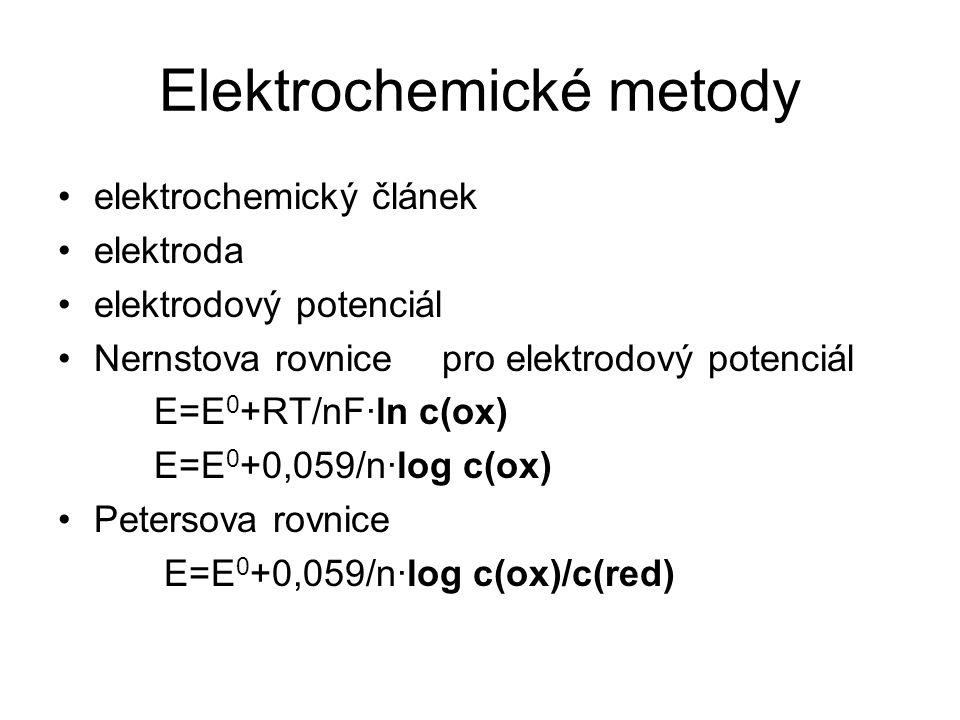 Elektrochemické metody elektrochemický článek elektroda elektrodový potenciál Nernstova rovnicepro elektrodový potenciál E=E 0 +RT/nF·ln c(ox) E=E 0 +