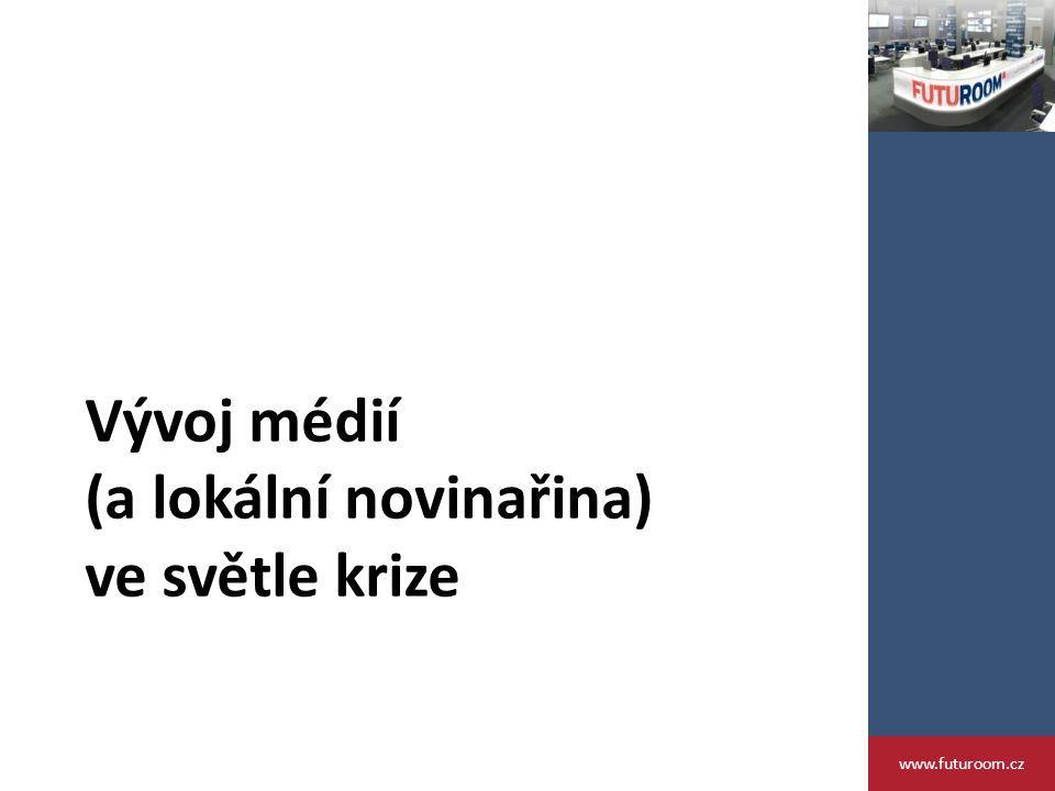 Vývoj médií (a lokální novinařina) ve světle krize www.futuroom.cz