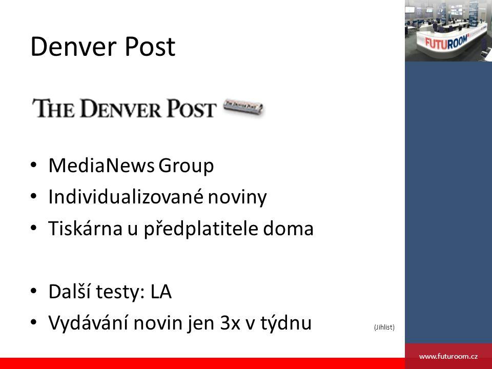 Denver Post MediaNews Group Individualizované noviny Tiskárna u předplatitele doma Další testy: LA Vydávání novin jen 3x v týdnu (Jihlist) www.futuroom.cz