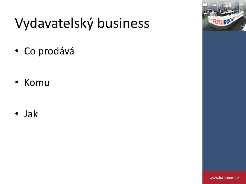 Vydavatelský business Co prodává Komu Jak www.futuroom.cz