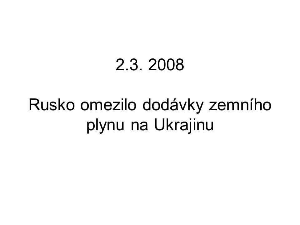 2.3. 2008 Rusko omezilo dodávky zemního plynu na Ukrajinu