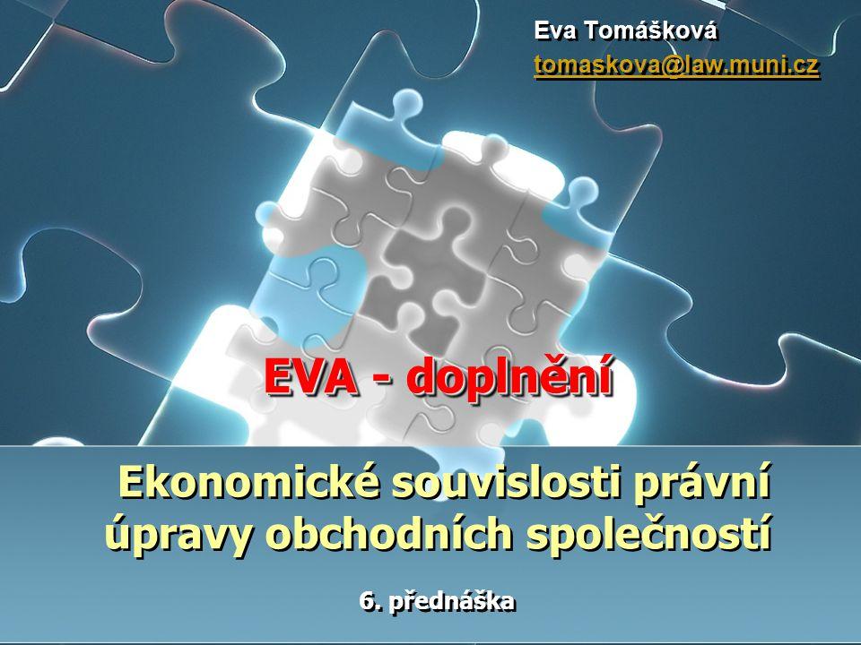 EVA - doplnění EVA - doplnění Ekonomické souvislosti právní úpravy obchodních společností 6.